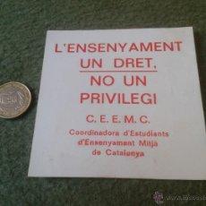 Pegatinas de colección: PEGATINA ADHESIVO POLITICA SINDICAL REIVINDICATIVA ENSENYAMENT UN DRET NO UN PRIVILEGI ESTUDIANTS . Lote 47377283