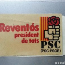 Pegatinas de colección: REVENTOS PRESIDENT DE TOTS PSC PSOE PEGATINA. Lote 61653700