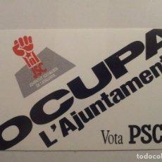 Pegatinas de colección: PEGATINA ADHESIVO. JSC. JOVENTUT SOCIALISTA CATALUNYA. OCUPA L'AJUNTAMENT VOTA PSC.. Lote 71522725
