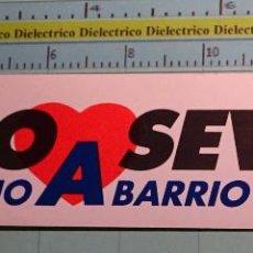 Pegatinas de colección: PEGATINA POLÍTICA SINDICAL REIVINDICATIVA. AMO SEVILLA BARRIO A BARRIO. Lote 261671245
