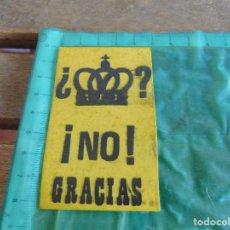 Pegatinas de colección: PEGATINA POLITICA REY NO GRACIAS. Lote 83249356