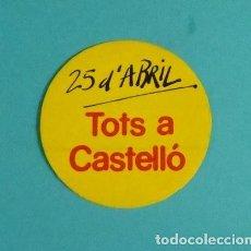 Pegatinas de colección: PEGATINA POLÍTICA 25 D'ABRIL TOTS A CASTELLÓ. Lote 120103247
