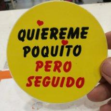 Pegatinas de colección: PEGATINA QUIEREME POQUITO PERO SEGUIDO. Lote 126789631