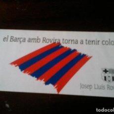 Pegatinas de colección: PEGATINA ADHESIVO BARCELONA CLUB DE FUTBOL JOSEP LLUIS ROVIRA ELECCIONES FUTBOL. Lote 155709470
