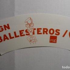 Pegatinas de colección: PEGATINA POLITICA PSC BALLESTEROS -TARRAGONA JR. Lote 161107550
