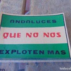 Pegatinas de colección: PEGATINA POLITICA ANDALUCES QUE NO NOS EXPLOTEN MAS. Lote 170298840