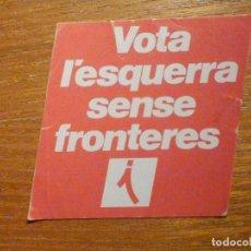 Pegatinas de colección: PEGATINA - POLITICA - VOTA L´ESQUERRA SENSE FRONTERES . Lote 198963533