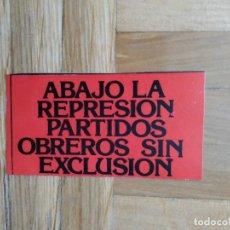Pegatinas de colección: PEGATINA POLITICA ABAJO LA REPRESION PARTIDOS OBREROS SIN EXCLUSION. CONSERVA TRASERA ORIGINAL. Lote 271553033
