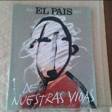 Coleccionismo de Periódico El País: EL PAIS DE NUESTRAS VIDAS. Lote 36538818