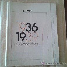 Coleccionismo de Periódico El País: 1936 1939 LA GUERRA DE ESPAÑA EL PAIS. Lote 36573662