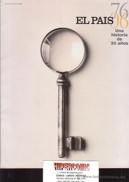 REVISTA EL PAIS UNA HISTORIA DE 30 AÑOS , 1976 - 2006 (Coleccionismo - Revistas y Periódicos Modernos (a partir de 1.940) - Periódico El Páis)
