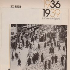 Coleccionismo de Periódico El País: GUERRA ESPAÑOLA DE 1936 A 1939 SUPLEMENTOS DEL PAIS . Lote 40443262