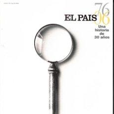 Coleccionismo de Periódico El País: ESPECIAL EL PAÍS UNA HISTORIA DE 30 AÑOS 76-06.MADRID 2006.. Lote 82289208