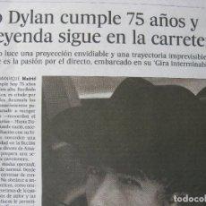 Coleccionismo de Periódico El País: PPRLY - RECORTE DE PRENSA. BOB DYLAN CUMPLE 75 AÑOS Y LA LEYENDA SIGUE EN LA CARRETERA. 2016.. Lote 85085272