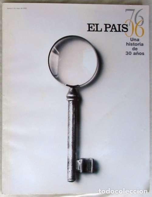 EL PAÍS - UNA HISTORIA DE 30 AÑOS - 1976 /2006 - VER DESCRIPCIÓN E INDICE (Coleccionismo - Revistas y Periódicos Modernos (a partir de 1.940) - Periódico El Páis)