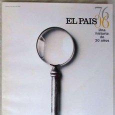 Coleccionismo de Periódico El País: EL PAÍS - UNA HISTORIA DE 30 AÑOS - 1976 /2006 - VER DESCRIPCIÓN E INDICE. Lote 97454611