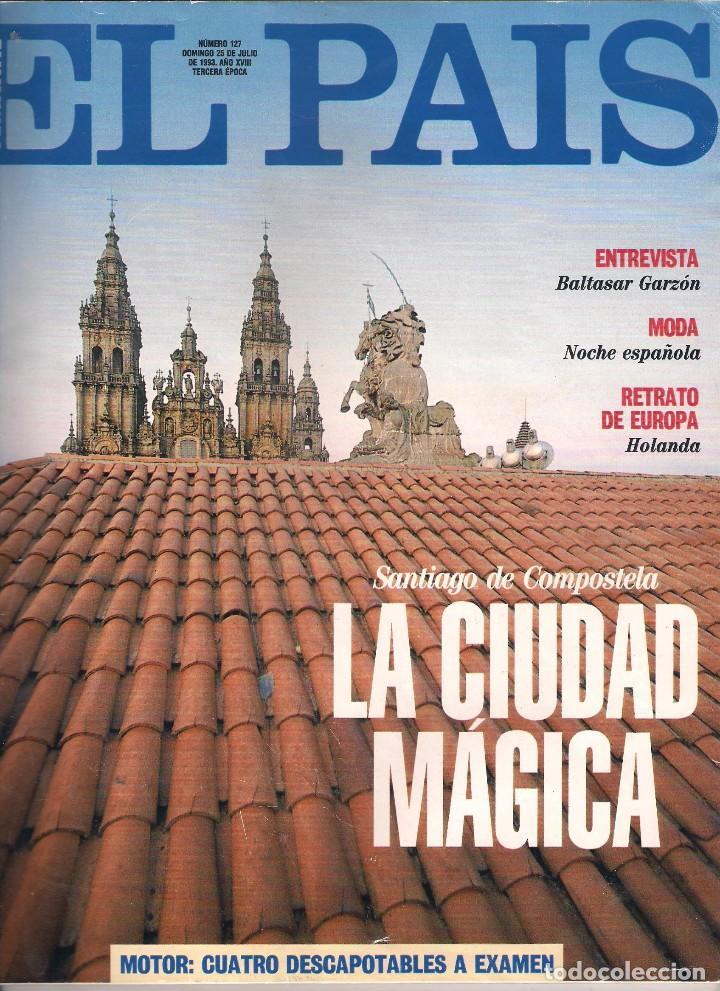 EL PAÍS SEMANAL Nº 127 / 25 JULIO 1993 / SANTIAGO DE COMPOSTELA (Coleccionismo - Revistas y Periódicos Modernos (a partir de 1.940) - Periódico El Páis)