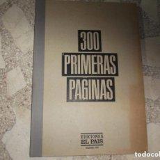 Coleccionismo de Periódico El País: GRAN LIBRO 300 PRIMERAS PAGINAS EL PAIS 1976 - 1984 HISTORIA TRANSICION ESPAÑA DEMOCRACIA POSTFRANCO. Lote 151624566