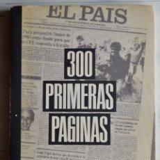 Coleccionismo de Periódico El País: 300 PRIMERAS PÁGINAS EDICIONES EL PAIS, 1984. GRAN FORMATO 45 X 20,5 CM. Lote 158968846