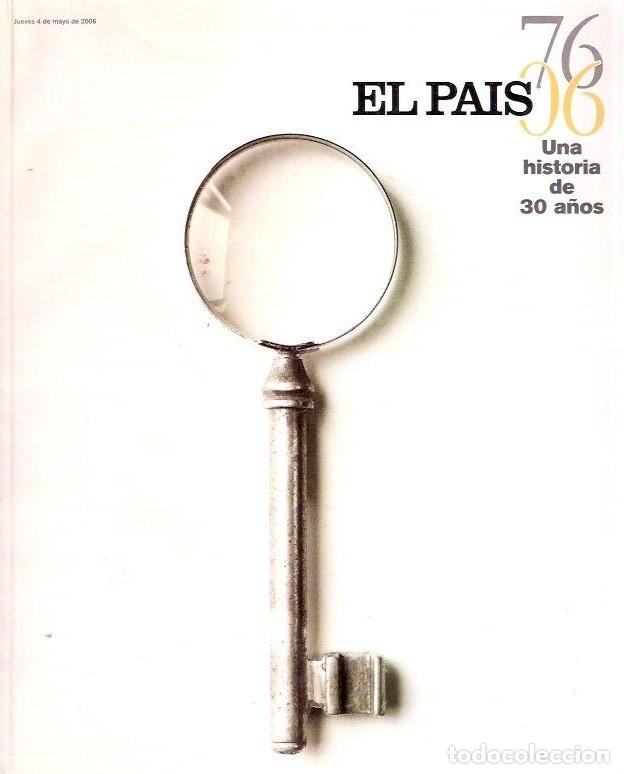 EL PAÍS 1976-2006. UNA HISTORIA DE 30 AÑOS . ESTÁ PARA RECOGER EN MURCIA (Coleccionismo - Revistas y Periódicos Modernos (a partir de 1.940) - Periódico El Páis)