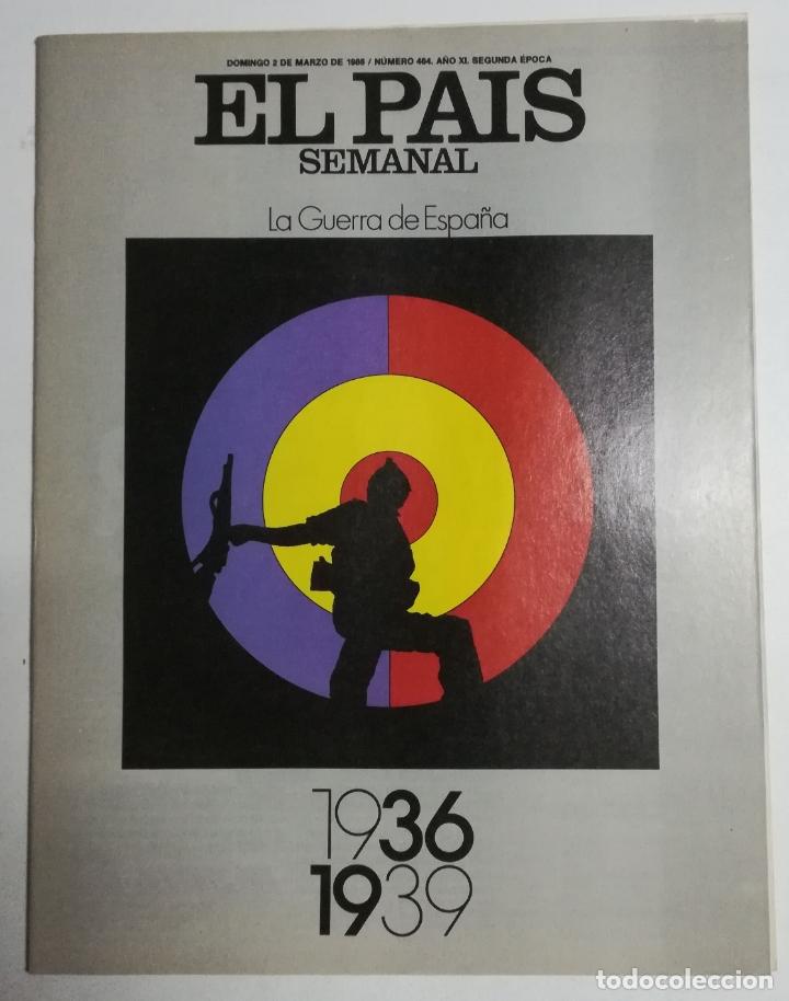 EL PAÍS SEMANAL - NÚMERO 464 - 2 DE MARZO DE 1986 - LA GUERRA DE ESPAÑA: 1936 - 1939 (Coleccionismo - Revistas y Periódicos Modernos (a partir de 1.940) - Periódico El Páis)