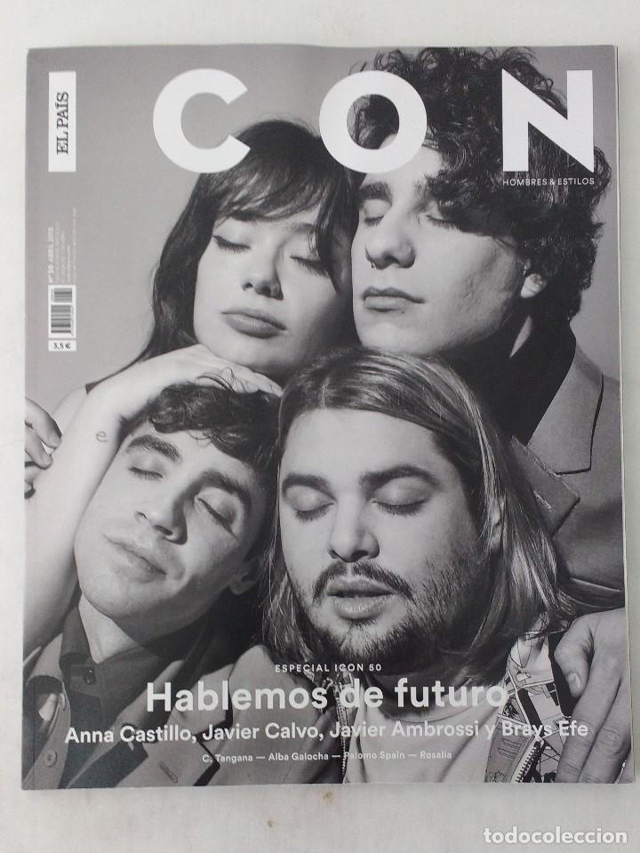 REVISTA ICON Nº 50 (ABRIL 2018) ANNA CASTILLO, JAVIER CALVO, JAVIER AMBROSSI Y BRAYS EFE, ROSALIA (Coleccionismo - Revistas y Periódicos Modernos (a partir de 1.940) - Periódico El Páis)