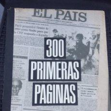 Coleccionismo de Periódico El País: 300 PRIMERAS PAGINAS ,DIARIO EL PAIS,TRANSICIÓN POLITICA. Lote 210055545