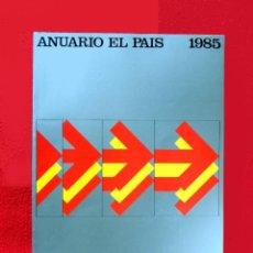 Coleccionismo de Periódico El País: ANUARIO EL PAÍS - 1985, EDICIONES EL PAÍS, ORIGINAL - COMO NUEVO. Lote 222283603