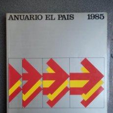 Coleccionismo de Periódico El País: ANUARIO EL PAÍS AÑO 1985. Lote 222942291