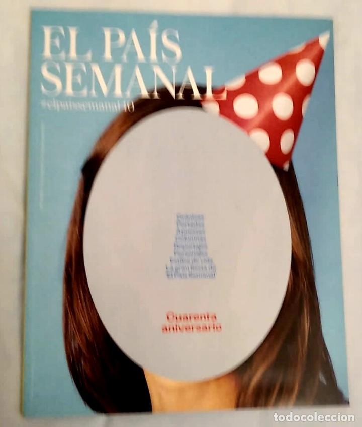 EL PAÍS SEMANAL. NÚMERO 2092. CUARENTA ANIVERSARIO. (Coleccionismo - Revistas y Periódicos Modernos (a partir de 1.940) - Periódico El Páis)