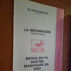 Coleccionismo de Periódico El País: LA SEPARACIÓN. MICHAEL ENDE. BESOS EN TU SUETER MANCHADO DE VINO. JESÚS FERRERO. EL PAIS SEMANAL. Lote 277182058