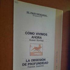 Coleccionismo de Periódico El País: COMO VIVIMOS AHORA. SUSAN SONTAG. LA OBSESIÓN DE PROFUNDIDAD. PATRICK SUSKIND. EL PAIS SEMANAL. Lote 277182503