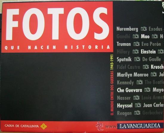 FOTOS QUE HACEN HISTORIA. EL MUNDO ENTRE DOS GUERRAS (1945-1991) LA VANGUARDIA, (Coleccionismo - Revistas y Periódicos Modernos (a partir de 1.940) - Periódico La Vanguardia)
