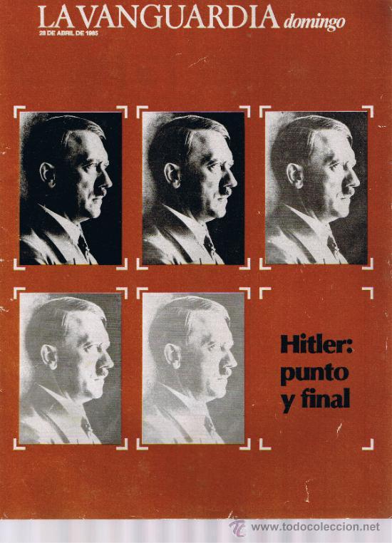 SUPLEMENTO LA VANGUARDIA - ABRIL 1985 - HITLER PUNTO Y FINAL (Coleccionismo - Revistas y Periódicos Modernos (a partir de 1.940) - Periódico La Vanguardia)