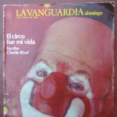 Coleccionismo Periódico La Vanguardia: CHARLIE RIVEL -PORTADA Y REPORTAGE DOMINICAL VANGUARDIA 5 JUNIO DE 1983. Lote 45714956