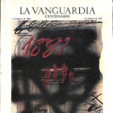 Coleccionismo Periódico La Vanguardia: LA VANGUARDIA 1881-1981 CENTENARIO 1 DE FEBRERO 1881 - 1 DE FEBRERO 1981 CIEN AÑOS DE PERIODISMO. Lote 56108914