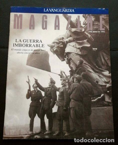 2ª GUERRA MUNDIAL 50 AÑOS DESPUÉS - MAGAZINE LA VANGUARDIA (7-MAYO-1995) LA GUERRA IMBORRABLE (Coleccionismo - Revistas y Periódicos Modernos (a partir de 1.940) - Periódico La Vanguardia)