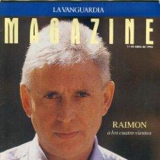 Coleccionismo Periódico La Vanguardia: MAGAZINE-RAIMON 7 PAG. 9 FOTOS-HONG KONG CON LAS HORAS CONTADAS 8 PAG 7 FOTOS -VER SUMARIO ABRIL1993. Lote 151912418