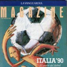 Coleccionismo Periódico La Vanguardia: MAGAZINE -FUTBOL ITALIA'90 35 PAGINAS MAS DE 90 FOTOS DE EQUIPOS, JUGADORES...EXCELENTE -AÑO 1990. Lote 152479846