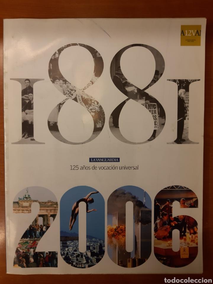 LA VANGUARDIA 125 AÑOS DE VOCACIÓN UNIVERSAL (Coleccionismo - Revistas y Periódicos Modernos (a partir de 1.940) - Periódico La Vanguardia)