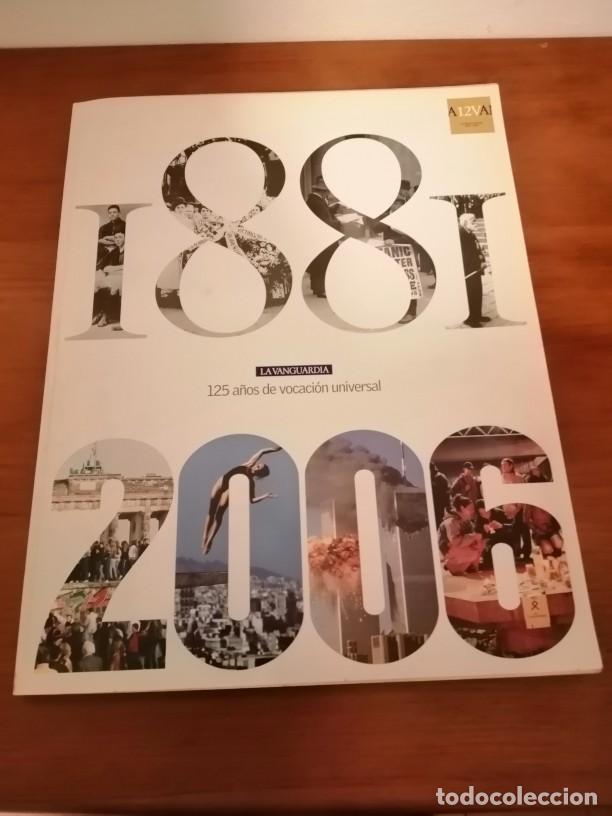 LA VANGUARDIA 125 AÑOS DE VOCACIÓN UNIVERSAL 1881/2006 (Coleccionismo - Revistas y Periódicos Modernos (a partir de 1.940) - Periódico La Vanguardia)