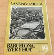 Coleccionismo Periódico La Vanguardia: LA VANGUARDIA - 100 AÑOS DE LA VIDA DEL MUNDO (1881-1981) Nº 19 - BARCELONA, AYER Y HOY. Lote 244435830