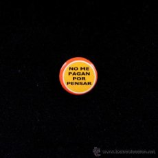 Pins de colección: CHAPA CON IMPERDIBLE NO ME PAGAN POR PENSAR -- CHAPITA --- TENGO MÁS CHAPAS Y PINS EN VENTA. Lote 18338217