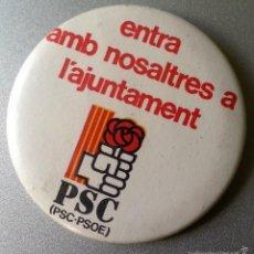 Pins de colección: CHAPA PSC PSOE ENTRA AMB NOSALTRES A L'AJUNTAMENT DIAMETRO 5,5 CM ELECCIONES MUNICIPALES. Lote 61302559