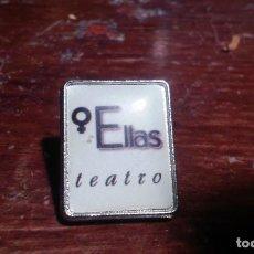 Pins de colección: PIN DE ELLAS TEATRO. Lote 104284955