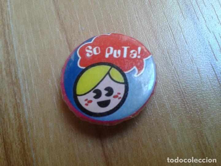 CHAPITA CHAPA IMPERDIBLE -- SO PUTA ! (Coleccionismo - Pins)