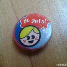 Pins de colección: CHAPITA CHAPA IMPERDIBLE -- SO PUTA !. Lote 110494175