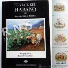 Cajas de Puros: EL VIAJE DEL HABANO HISTORIA PUROS CUBANO TABACO PURO MUY ILUSTRADO FOTOS ARTE DE FUMAR CT LIBRO. Lote 37397797