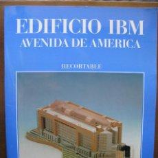 Coleccionismo Recortables: EDIFICIO IBM AVENIDA DE AMÉRICA. RECORTABLE. 1990 NUEVO. LUCERNARIOS PAPEL Y PLÁSTICO (UNICO).. Lote 51426251