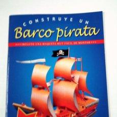 Coleccionismo Recortables: CONSTRUYE UN BARCO PIRATA. MAQUETA FACIL DE MONTAR. PAT DOYLE. KAREN FARRINGTON. TDK296. Lote 100602011